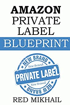 AMAZON PRIVATE LABEL BLUEPRINT (2016 - STEP BY STEP): How to make a full time income online by private labeling products and selling it on Amazon by [Mikhail, Red]