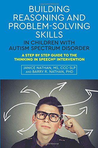 Building Reasoning and Problem-Solving Skills in Children with Autism Spectrum Disorder: A Step by Step Guide to the Thinking in Speech (R) Intervention
