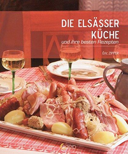 Die Elsässer Küche und ihre besten Rezepten  - La Cuisine Alsacienne et ses meilleurs recettes