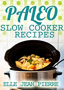 Paleo Slow Cooker: Delicious Crockpot Recipes For Busy Families. (Paleo Slow Cooker Series) (English Edition) par [Pierre, Elle Jean]
