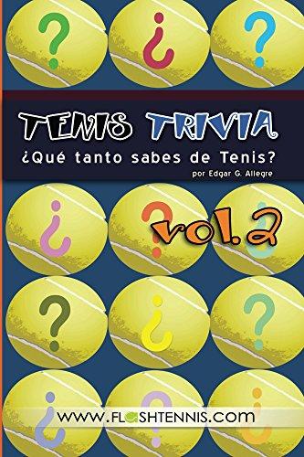 Tenis Trivia  ¿Qué tanto sabes de Tenis? Vol. 2 por Edgar Allegre