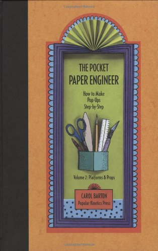 The Pocket Paper Engineer, Volume 2: Platforms and Props: How to Make Pop-Ups Step-By-Step: Platforms and Props v. 2