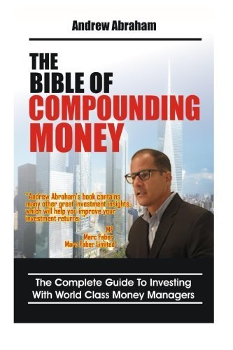 The Bible of Compounding Money with World Class Money Managers (Trend Following Mentor) by Mr Andrew Abraham (2013-03-08)