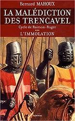 La malédiction des Trencavel, Tome 3 : L'immolation : Cycle de Raimon-Roger