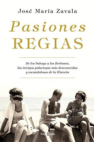 Descargar Libro Pasiones regias: De los Saboya a los Borbones, las intrigas más desconocidas y escandalosas de la Historia de José María Zavala