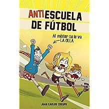 Al míster se le va la olla (Antiescuela de Fútbol 3) (Jóvenes lectores)