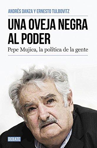 Una oveja negra al poder: Pepe Mujica, la política de la gente (Biografías)