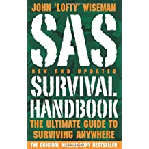 SAS Survival Handbook: The Ultimate Guide to Surviving Anywhere. John 'Lofty' Wiseman