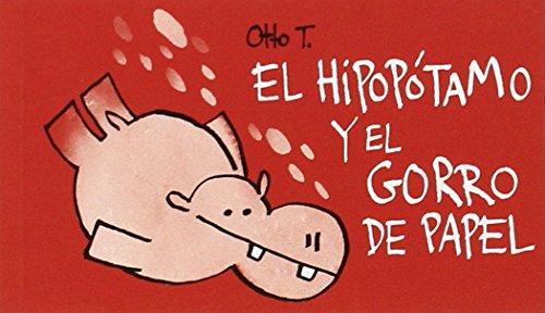 El Hipopótamo Y El Gorro De Papel por Otto T.