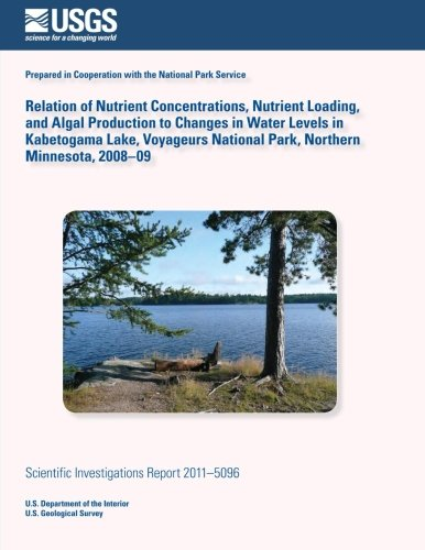 Relation of Nutrient Concentrations, Nutrient Loading, and Algal Production to Changes in Water Levels in Kabetogama Lake, Voyageurs National Park, Northern Minnesota, 2008?09 por U.S. Department of the Interior