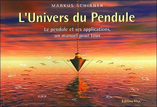 L'Univers du Pendule : Le pendule et ses applications, un manuel pour tous