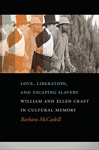 Love, Liberation, and Escaping Slavery: William and Ellen Craft in Cultural Memory (A Sarah Mills Hodge Fund Publication) (English Edition) (Hodge Mills)