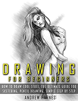 drawing drawing for beginners the ultimate guide for