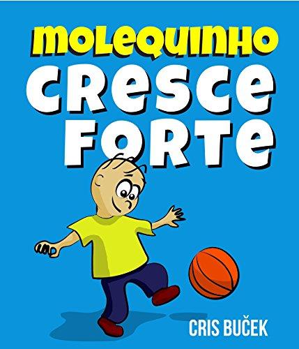 Molequinho Cresce Forte (Portuguese Edition) por Cris Bucek