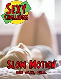 Book cover image for Sexy Challenge - Slow Motion (Sexy Challenges Book 1)
