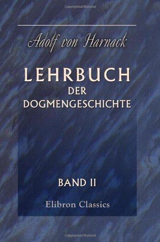 Lehrbuch der Dogmengeschichte: Band 2: Die Entwickelung des kirchlichen Dogmas, 1