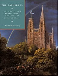 The Cathedral: The Social and Architectural Dynamics of Construction (Cambridge Studies in the History of Architecture)