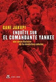 Enquête sur El Comandante Yankee par Gani Jakupi