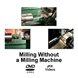 Milling without a Milling Machine (DVD) by Jose Rodriguez