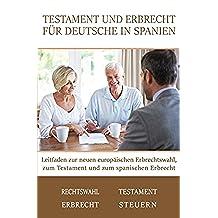 Testament und Erbrecht für Deutsche in Spanien: Leitfaden zur neuen europäischen Erbrechtswahl, zum Testament und zum spanischen Erbrecht (German Edition)
