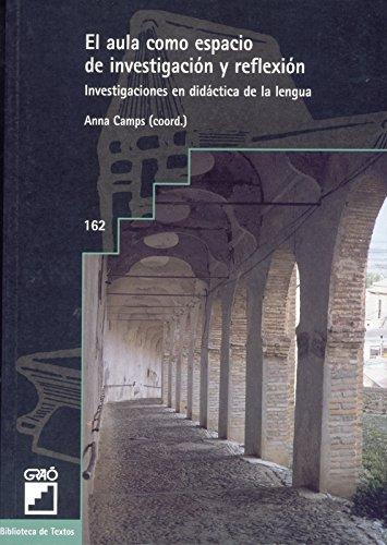El Aula Como Espacio De Investigación Y Reflexión: 162 (Biblioteca De Textos)