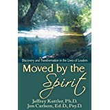 Moved By the Spirit: Discovery and Transformation in the Lives of Leaders by Jeffrey Kottler PhD (2007-01-30)