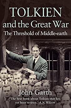 Tolkien and the Great War: The Threshold of Middle-earth by [Garth, John]