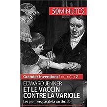 Edward Jenner et le vaccin contre la variole: Les premiers pas de la vaccination (Grandes Inventions t. 2)