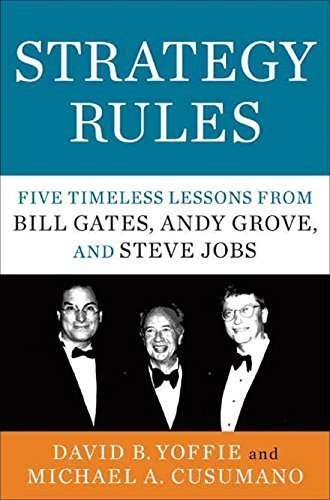 Strategy Rules: Five Timeless Lessons from Bill Gates, Andy Grove and Steve Jobs by B. David Yoffie (2015-05-10)