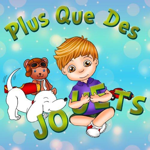 PLUS QUE DES JOUETS ! (Un livre d'images pour les enfants) (des livres pour enfants t. 2) par Danny Calderon