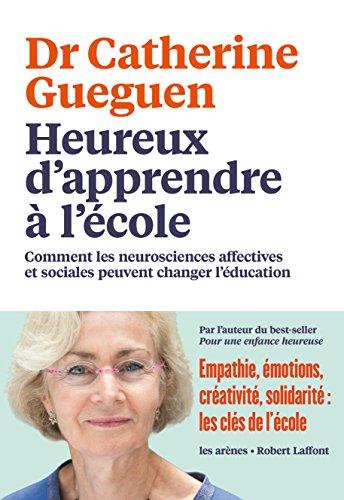 Heureux d'apprendre à l'école: Comment les neurosciences affectives et sociales peuvent changer l'éducation (AR.EDUCATION) par Catherine Gueguen