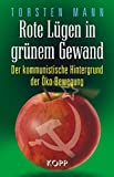 Rote Lügen in grünem Gewand: Der kommunistische Hintergrund der Öko-Bewegung - Torsten Mann