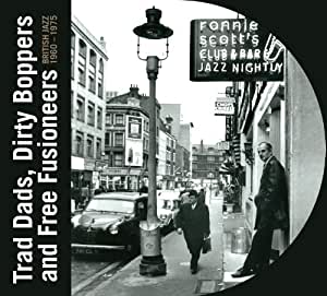 Trad Dads, Dirty Boppers And Free Fusioneers: British Jazz 1961 - 1975