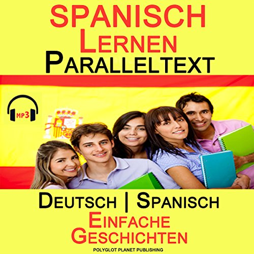 Spanisch Lernen Paralleltext (German Edition): Einfache Geschichten (Deutsch - Spanisch) Bilingual -  Polyglot Planet Publishing - Unabridged