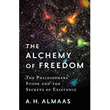 The Alchemy of Freedom: The Philosophers' Stone and the Secrets of Existence