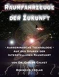 Raumfahrzeuge der Zukunft, Außerirdische Technologie - Auf den Spuren der interstellaren Raumfahrt - Carlos Calvet