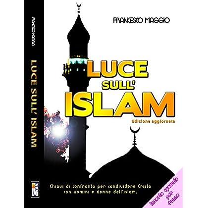 Luce Sull'islam: Chiavi Di Confronto Per Condividere Cristo Con Uomini E Donne Dell'islam
