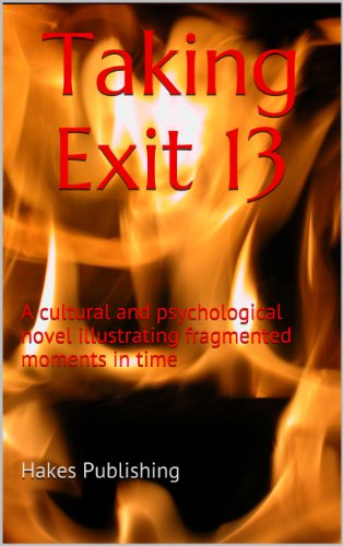 Taking Exit 13: A cultural and psychological novel illustrating fragmented moments in time (English (Gonzalez Jersey)