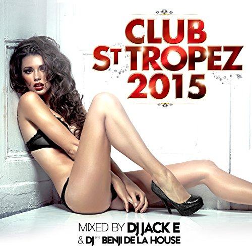 Club St Tropez 2015 (Mixed By DJ Jack-E & Benji De La House) [Explicit]