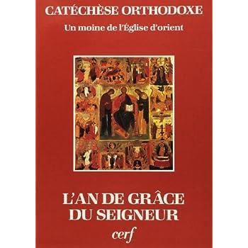 Catéchèse orthodoxe. L'An de grâce du Seigneur : Un commentaire de l'année liturgique byzantine