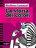 La storia dei colori: Il significato e l'uso dei colori dall'antica Grecia a oggi: 1 (Focus su...)