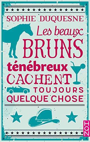 Les beaux bruns ténébreux cachent toujours quelque chose (HQN) par [Duquesne, Sophie]