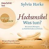 Hochsensibel - Was tun?: Der innere Kompass zu Wohlbefinden und Glück - Sylvia Harke
