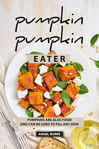 Pumpkin Pumpkin Eater: Pumpkins are also food and can be used to fill any dish
