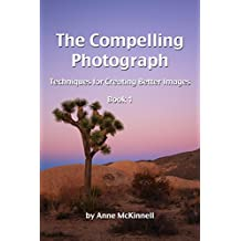 The Compelling Photograph: Techniques for Creating Better Images (Book 1) (English Edition)