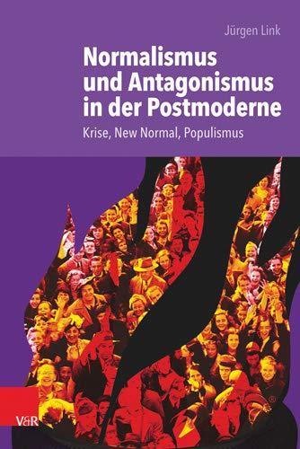 Normalismus und Antagonismus in der Postmoderne: Krise, New Normal, Populismus