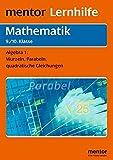 Algebra für die 9./10. Klasse: Wurzeln, Parabeln, quadratische Gleichungen (Mentor Lernhilfen Mathematik)