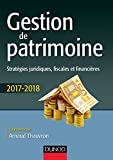 Gestion de patrimoine - 2017-2018 - 8e éd. : Stratégies juridiques, fiscales et financières (Hors collection) (French Edition)