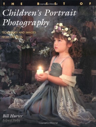 The Best of Children's Portrait Photography: Techniques and Images from the Pros by Bill Hurter (2003-02-01)