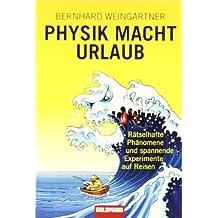 Physik macht Urlaub: Rätselhafte Phänomene und spannende Experimente auf Reisen